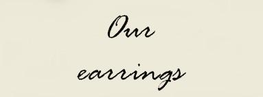 Our earrings